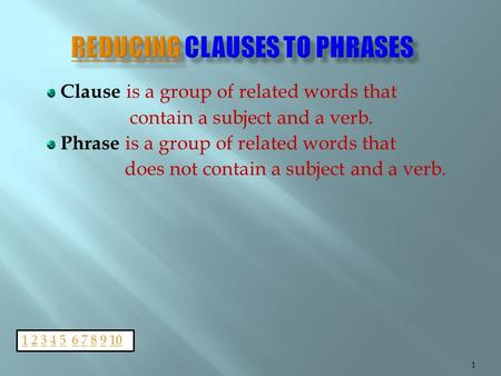 Clause is a group of related words that contain a subject and a verb. Phrase is a group of related words that does not contain a subject and a verb. 1.
