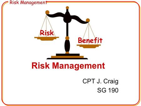Risk Management CPT J. Craig SG 190 Risk Benefit.