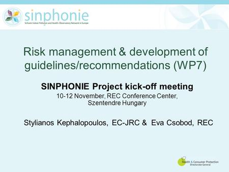 Risk management & development of guidelines/recommendations (WP7) SINPHONIE Project kick-off meeting 10-12 November, REC Conference Center, Szentendre.