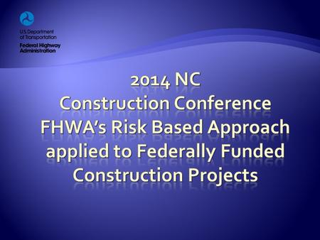  How FHWA is using a Risk-based approach  Recent FHWA changes in oversight strategies  New terminology PoCI's, PoDI's, & CAP Reviews  Findings for.