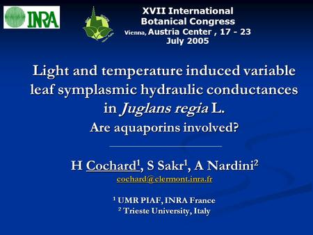 Light and temperature induced variable leaf symplasmic hydraulic conductances in Juglans regia L. Are aquaporins involved? H Cochard 1, S Sakr 1, A Nardini.