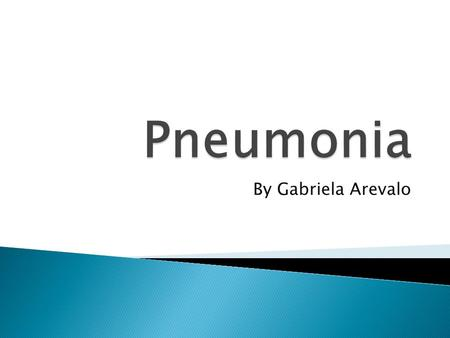 By Gabriela Arevalo.  Pneumonia is a breathing condition in which there is an infection of the lung. It invades the lungs and the bloodstream to cause.