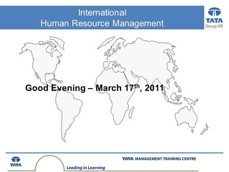 Group HR International Human Resource Management Good Evening – March 17 th, 2011.