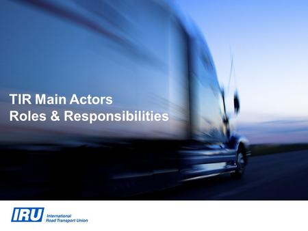 TIR Main Actors Roles & Responsibilities. 2 TIR Main Actors UNECE & TIR Convention Bodies TIR Carnet Holders IRU Nationallevel International level Customs.