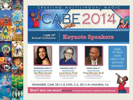 CABE 2014 Registration—almost 2000 (1950) ! Goal—2700 Sponsors--$61,000 Exhibitors: 93 (of 114 booths max) Presenters: 250 Planning Committee: 10 districts/COE.