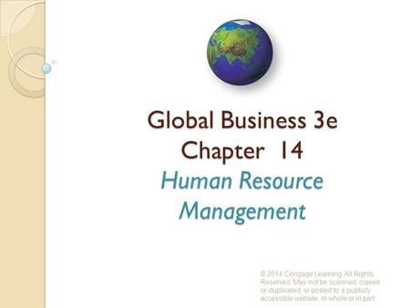 Global Business 3e Chapter 14 Human Resource Management © 2014 Cengage Learning. All Rights Reserved. May not be scanned, copied or duplicated, or posted.