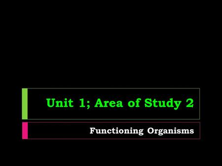 Unit 1; Area of Study 2 Functioning Organisms. Chapter 5 Obtaining Energy and Nutrients for Life.