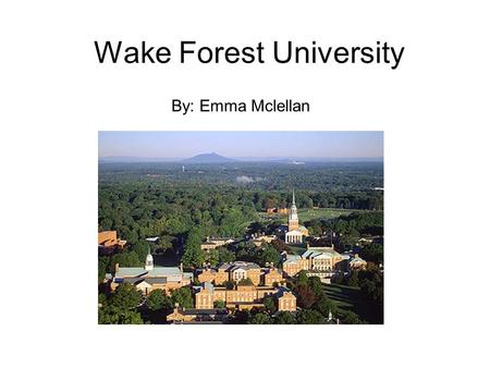 Wake Forest University By: Emma Mclellan. Location Wake Forest University is a private school founded in 1834 located in the foothills of Winston-Salem,