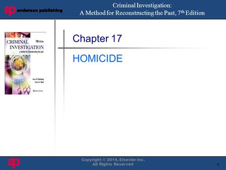 1 Book Cover Here Chapter 17 HOMICIDE Criminal Investigation: A Method for Reconstructing the Past, 7 th Edition Copyright © 2014, Elsevier Inc. All Rights.