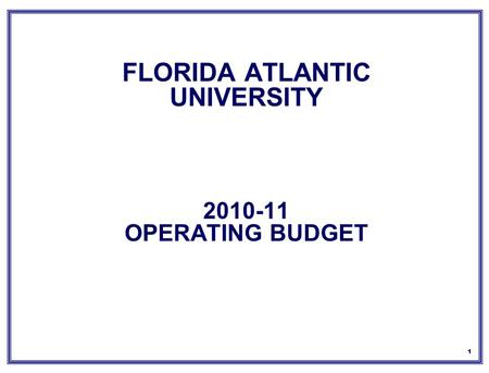 1 FLORIDA ATLANTIC UNIVERSITY 2010-11 OPERATING BUDGET.
