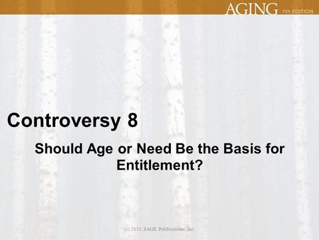 Controversy 8 Should Age or Need Be the Basis for Entitlement? (c) 2011, SAGE Publications, Inc.