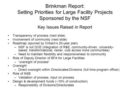Brinkman Report: Setting Priorities for Large Facility Projects Sponsored by the NSF Key Issues Raised in Report Transparency of process (next slide) Involvement.