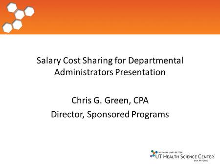 Salary Cost Sharing for Departmental Administrators Presentation Chris G. Green, CPA Director, Sponsored Programs.