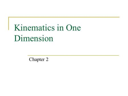 Kinematics in One Dimension Chapter 2. Expectations After this chapter, students will:  distinguish between distance and displacement  distinguish between.