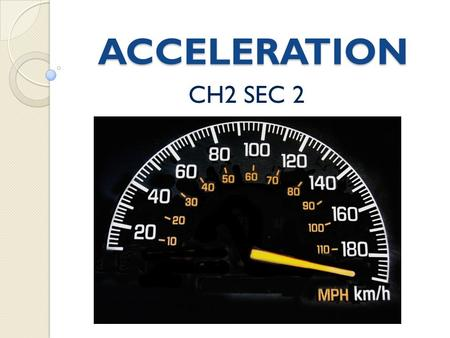 ACCELERATION CH2 SEC 2. ACCELERATION MEASURES THE RATE OF CHANGE IN VELOCITY AVERAGE ACCELERATION EQUATION.
