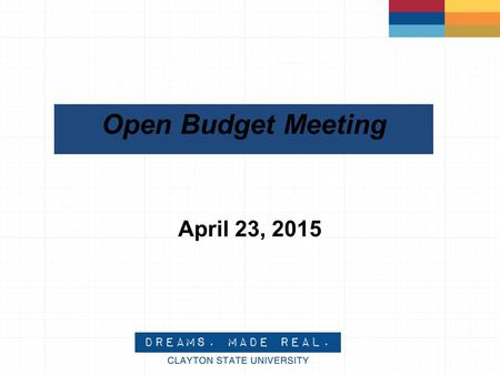 Open Budget Meeting April 23, 2015. 2 Budget Calendar & Timeline CSU's Internal Budget Process Governor's Proposal January General Assembly Winter Finalized.
