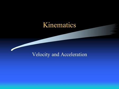 Kinematics Velocity and Acceleration. Motion Change in position of object in relation to things that are considered stationary Usually earth is considered.