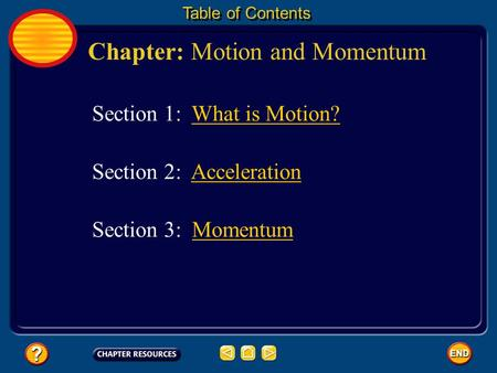 Chapter: Motion and Momentum Table of Contents Section 3: MomentumMomentum Section 1: What is Motion? Section 2: AccelerationAcceleration.