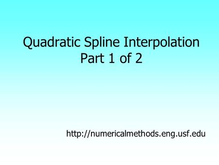 Quadratic Spline Interpolation Part 1 of 2