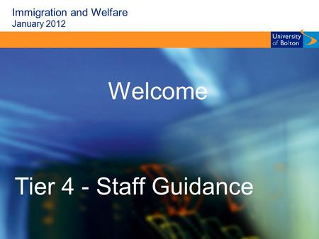 Immigration and Welfare January 2012 Welcome Tier 4 - Staff Guidance.