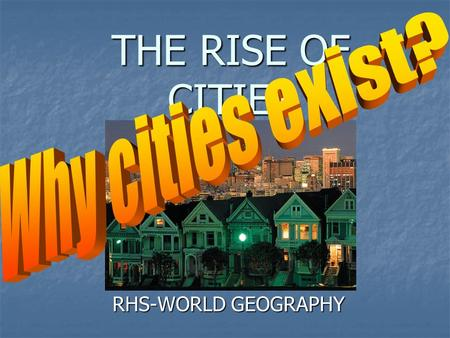 THE RISE OF CITIES RHS-WORLD GEOGRAPHY. How cities started Humans began as hunters and gatherers- wandering about, hunting and foraging for food. Then,