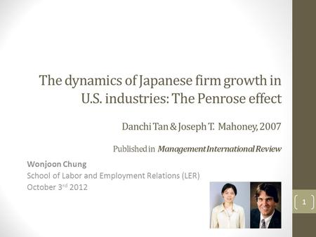 Wonjoon Chung School of Labor and Employment Relations (LER) October 3 rd 2012 The dynamics of Japanese firm growth in U.S. industries: The Penrose effect.