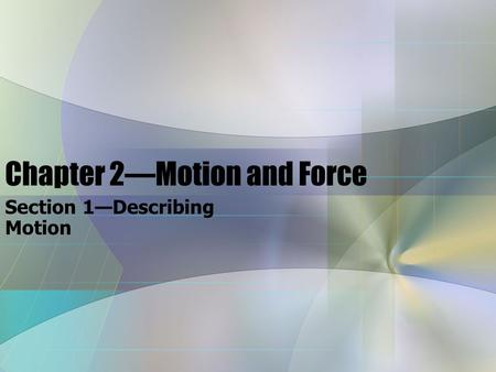 Chapter 2—Motion and Force Section 1—Describing Motion.