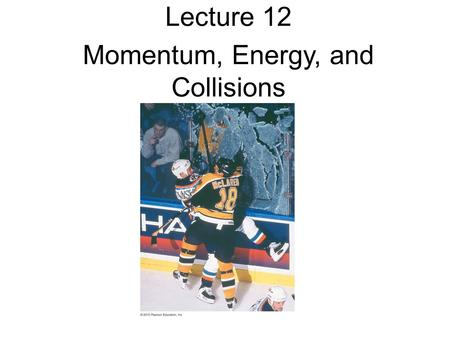 Lecture 12 Momentum, Energy, and Collisions. Announcements EXAM: Thursday, October 17 (chapter 6-9) Equation sheet to be posted Practice exam to be posted.