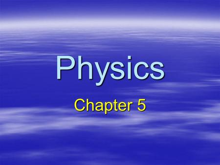 Physics Chapter 5. Position-Time Graph  Time is always on the x axis  The slope is speed or velocity Time (s) Position (m) Slope = Δ y Δ x.