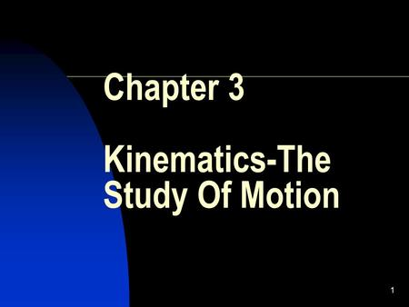 1 Chapter 3 Kinematics-The Study Of Motion. 2 Introduction Kinematics: The branch of mechanics that studies the motion of an object without regard to.