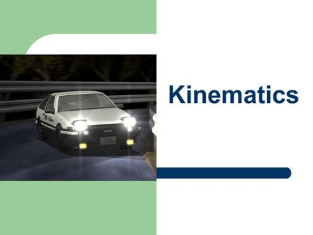Kinematics. Lesson Objectives At the end of lesson, students should be able to:  State what is meant by distance and displacement.  State what is meant.