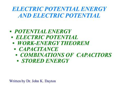 ELECTRIC POTENTIAL ENERGY AND ELECTRIC POTENTIAL POTENTIAL ENERGY ELECTRIC POTENTIAL WORK-ENERGY THEOREM CAPACITANCE COMBINATIONS OF CAPACITORS STORED.