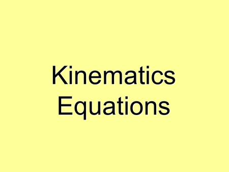 Kinematics Equations. The main equations will be asterisked NOTE: You will NOT be expected to do this on a test, but it is important to know these equations.