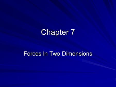 Chapter 7 Forces In Two Dimensions. Equilibrant: Motion along an inclined plane x Θ y Θ.