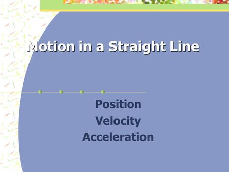 Motion in a Straight Line Position Velocity Acceleration.