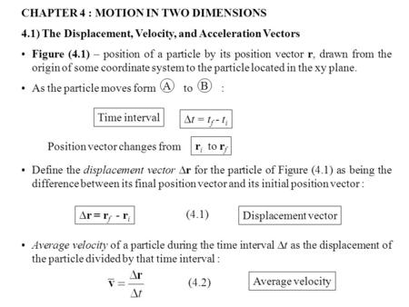 CHAPTER 4 : MOTION IN TWO DIMENSIONS 4.1) The Displacement, Velocity, and Acceleration Vectors Figure (4.1) – position of a particle by its position vector.