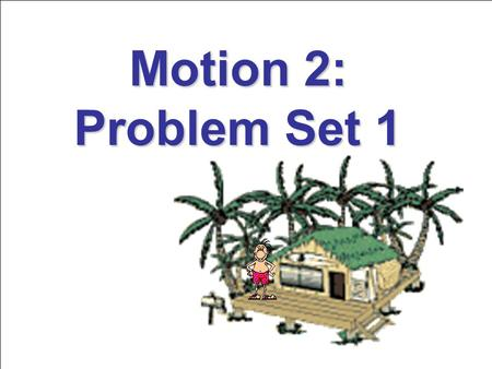 Motion 2: Problem Set 1. DIRECTIONS Answer the questions and solve the problems on a separate sheet of paper. Be sure to show all work on the problems.