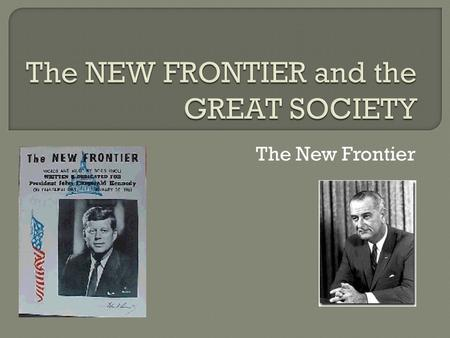 The New Frontier.  President John F. Kennedy urged Americans to work for progress and to stand firm against the Soviets.  The Cuban Missile Crisis marked.