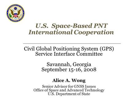 U.S. Space-Based PNT International Cooperation Civil Global Positioning System (GPS) Service Interface Committee Savannah, Georgia September 15-16, 2008.