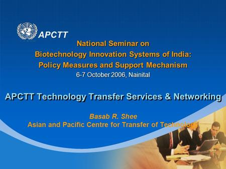 APCTT APCTT Technology Transfer Services & Networking Basab R. Shee Asian and Pacific Centre for Transfer of Technology National Seminar on Biotechnology.
