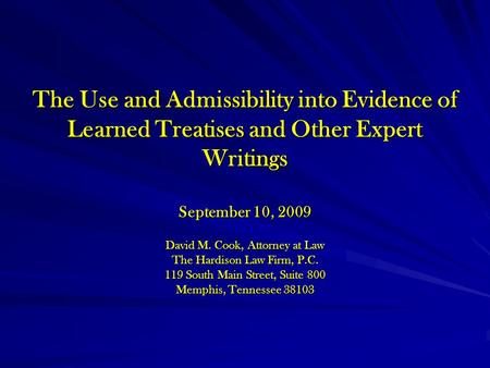 The Use and Admissibility into Evidence of Learned Treatises and Other Expert Writings September 10, 2009 David M. Cook, Attorney at Law The Hardison Law.