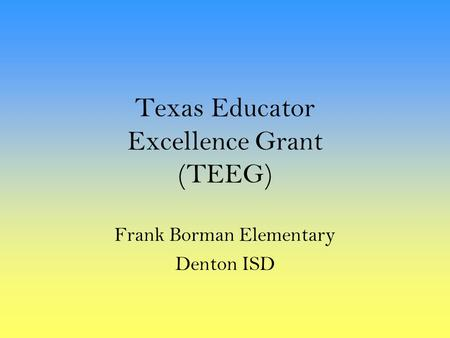 Texas Educator Excellence Grant (TEEG) Frank Borman Elementary Denton ISD.