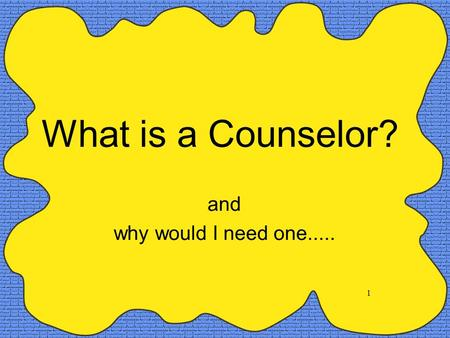 1 What is a Counselor? and why would I need one.....