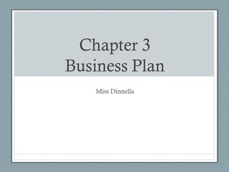 Chapter 3 Business Plan Miss Dinnella. 3.1 Why is a Business Plan Important? The Business Plan Business Plan - a written document that describes all the.