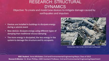 RESEARCH: STRUCTURAL DYNAMICS Devices are installed in buildings to dissipate energy during a seismic event New devices dissipate energy using different.