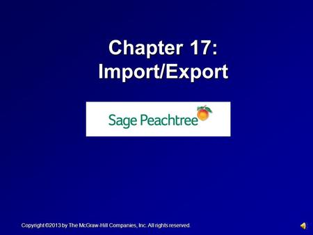 Chapter 17: Import/Export Copyright ©2013 by The McGraw-Hill Companies, Inc. All rights reserved.