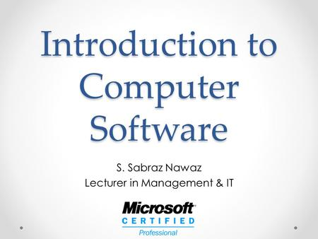 Introduction to Computer Software S. Sabraz Nawaz Lecturer in Management & IT.