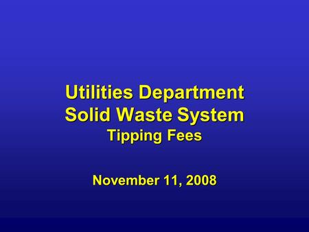 Utilities Department Solid Waste System Tipping Fees November 11, 2008.
