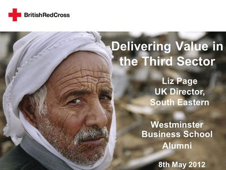 Delivering Value in the Third Sector Westminster Business School Alumni Liz Page UK Director, South Eastern 8th May 2012.