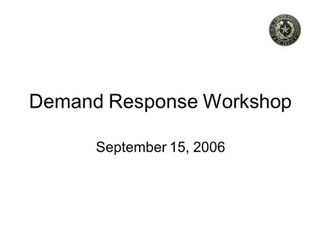 "Demand Response Workshop September 15, 2006. 2 Definitions are important Demand response –""Changes in electricity usage by end-use customers from their."